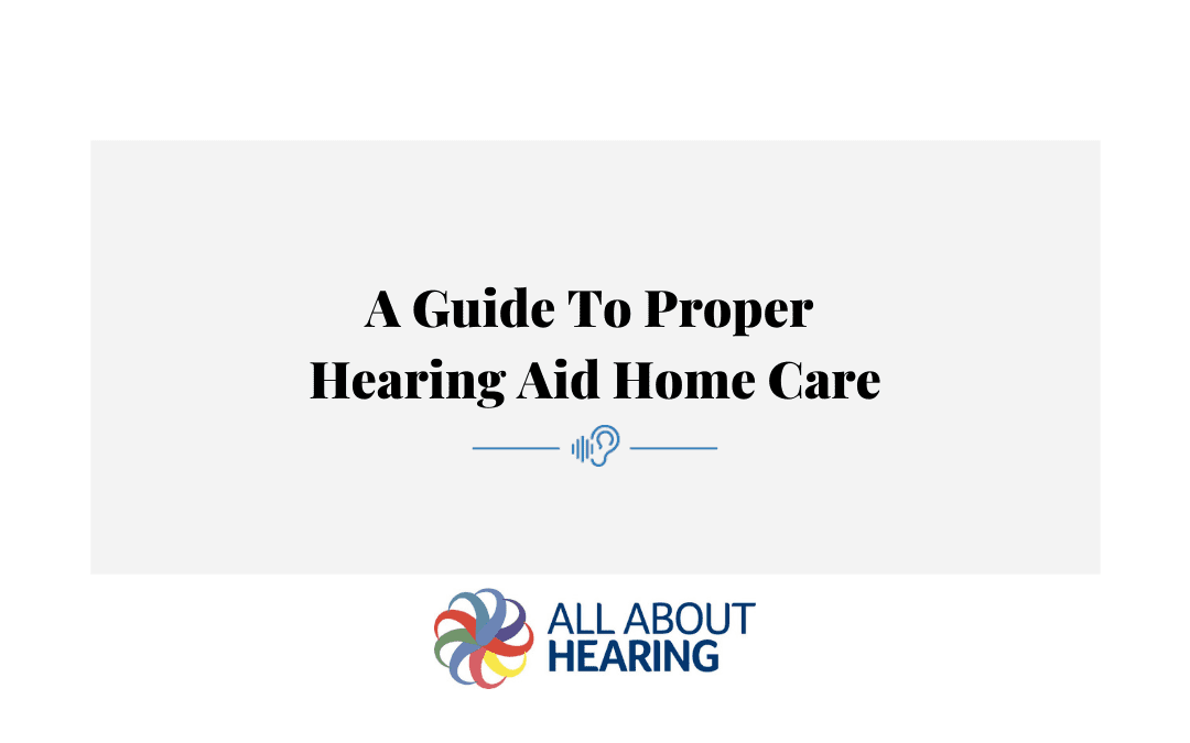 A Guide to Proper Hearing Aid Home Care