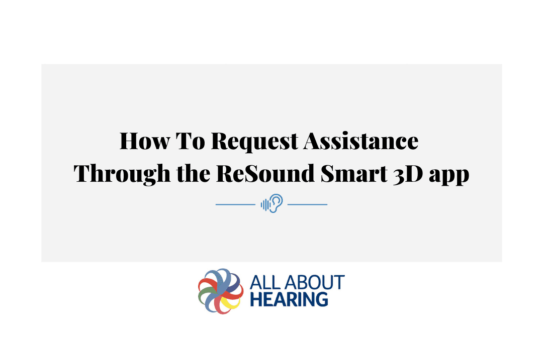 How to Request Assistance Through The Resound Smart 3D App – Video
