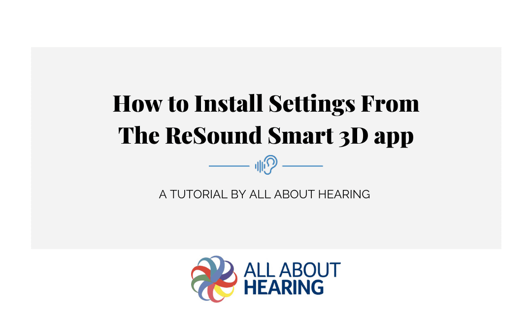 How to Install New Settings From The Resound Smart 3D App – Video