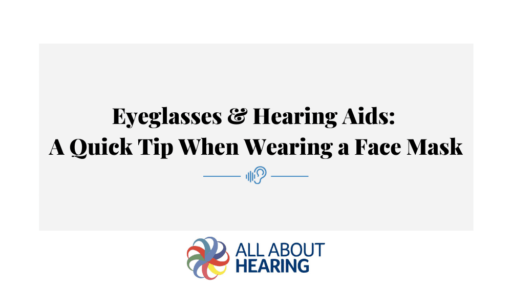 Eyeglasses and Hearing Aids | A Quick Tip When Wearing a Face Mask