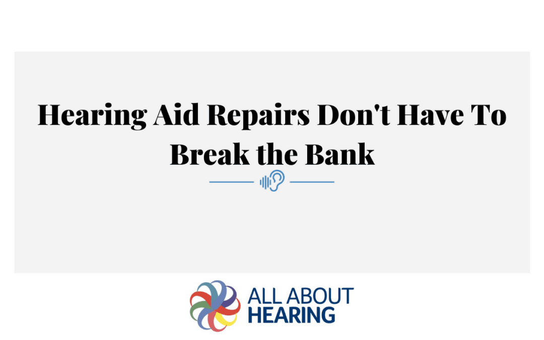 Hearing Aid Repairs Don't Have To Break the Bank