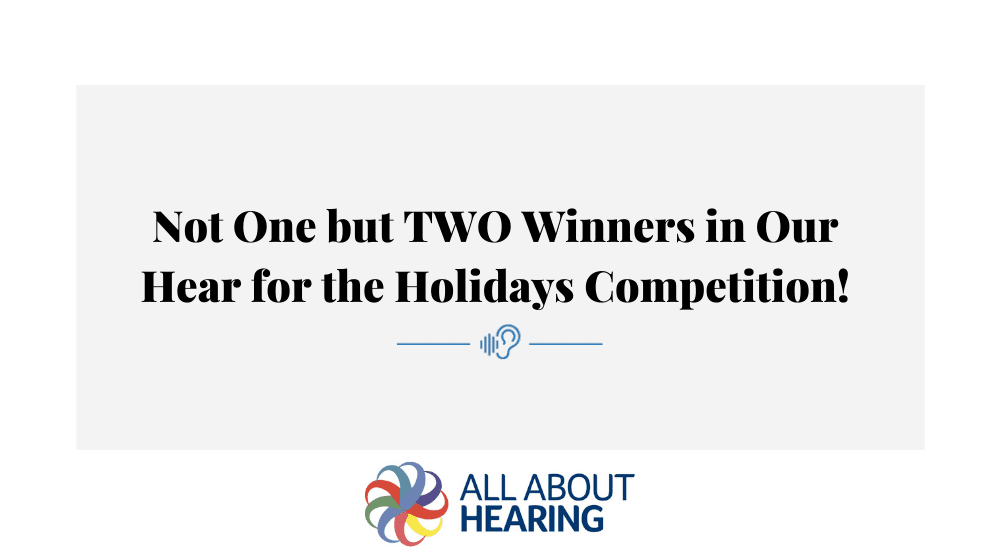 Not One but TWO Winners – Hear for the Holidays Competition!